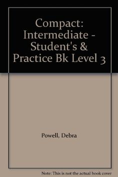 Compact Level 3 Intermediate Student S Andamp Practice Bk By Debra Powell Addison Wesley Longman Elt Division Pearson Education Student Book Summaries