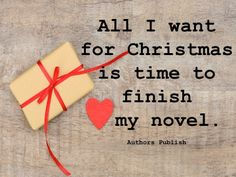All I want for Christmas is time to finish my novel.  My goal is to finish it before the end of 2014 so I can start editing in January.