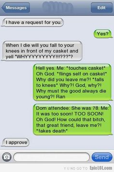 This definitely sounds like something @Carolyn Mense would do at my funeral! :)