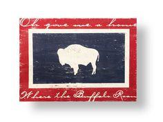 Wyoming Flag- Oh give me a home where the buffalo roam 19 x 26
