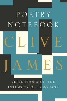 Poetry Notebook: Reflections on the Intensity of Language by Clive James -- Maureen Dowd on NPR's Fresh Air praised this for its liveliness and rigor, but cautioned that James as a critic is a formalist and that this collection is essentially untouched by concerns with multicuturalism, popular culture including rap or female poets.