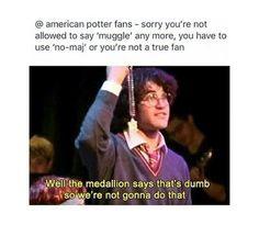 if i'm wearing my ilvermony stuff ill say no-maj if i'm wearing hogwarts stuff i'll say muggle got that?