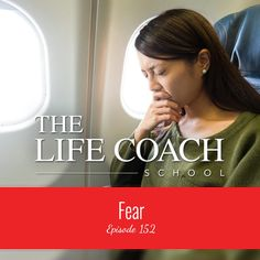The Life Coach School Podcast Episode #152: Fear