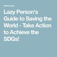 Lazy Person's Guide to Saving the World - Take Action to Achieve the SDGs!