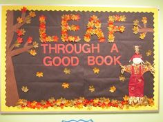 """I love how the teacher created the letters """"LEAF"""" out of leaves.  This is a great idea for a Fall bulletin board display that highlights reading."""
