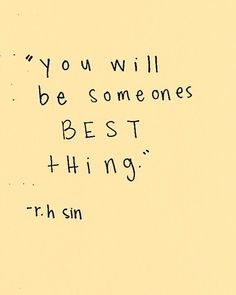 """Motivation quote:""""You will be someones best thing"""" Motivacional Quotes, Cute Quotes, Words Quotes, Best Quotes, Sayings, R H Sin Quotes, Pretty Quotes, Bible Quotes, Pretty Words"""