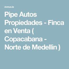 Pipe Autos Propiedades - Finca en Venta ( Copacabana - Norte de Medellin  )