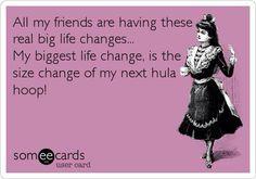 Hoop life changes lol