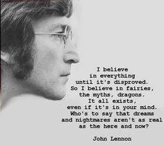 I believe in everything until it's disproved ~ John Lennon