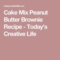 Cake Mix Peanut Butter Brownie Recipe - Today's Creative Life