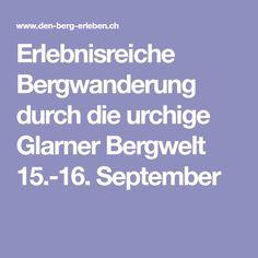 Erlebnisreiche Bergwanderung durch die urchige Glarner Bergwelt 15.-16. September September, Hiking