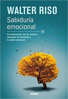 Sabiduría emocional: Un reencuentro con las fuentes naturales del bienestar y la salud emocional (Biblioteca Walter Riso) (Spanish Edition): Walter Riso: 9786074007381: Amazon.com: Books