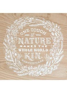 """""""One Touch of Nature Makes the Whole World Kin - Shakespeare Quote Print"""" by Tanamachi Studio on oak veneer"""
