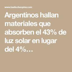 Argentinos hallan materiales que absorben el 43% de luz solar en lugar del 4%…