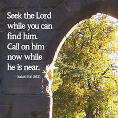 Seek the Lord while you can find him. Call on him now while he is near. - Isaiah 55:6 #NLT #Bible verse | CrossRiverMedia.com