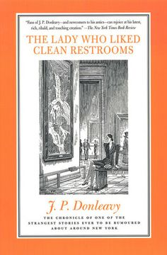 Lady Who Liked Clean Restrooms: The Chronicle Of One Of The Strangest Stories Ever To Be Rumoured About Around New York J. Donleavy 0312187343 9780312187347 Not sinceThe Gingermanhas J. Donleavy succeeded in both delighting and irking his reader Books To Buy, Used Books, The Washington Times, Best Titles, Weird Stories, Literature, Fiction, Novels, Ebooks