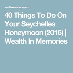 40 Things To Do On Your Seychelles Honeymoon (2016) | Wealth In Memories