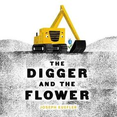 Booktopia has The Digger and the Flower by Joseph Kuefler. Buy a discounted Hardcover of The Digger and the Flower online from Australia's leading online bookstore. New Children's Books, Good Books, Date, Books For Boys, Childrens Books, Quote Of The Day, Kadir Nelson, Books About Kindness, Precious Book