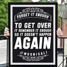Forget it Enough to Get over it Remember it  Enough  So it doesn't  Happen Again