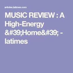 MUSIC REVIEW :  A High-Energy 'Home' - latimes