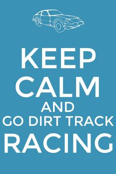 Keep calm and go dirt track racing