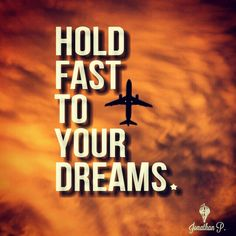 Hold fast to your Dreams. #Aviation #Dreams #Boeing