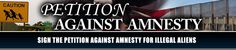 "Sign our petition to tell Congress to defeat any form of Amnesty for Illegal Immigrants Watch the ""House"" closely.  Do not be deceived."