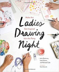 Amazon.com: Ladies Drawing Night: Make Art, Get Inspired, Join the Party (9781452147000): Julia Rothman, Leah Goren, Rachael Cole, Kate Edwards: Books