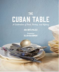 At a crossroads in her life, Ellen Silverman traveled to Cuba where she fell in love with its unique culture. That trip catalyzed many returns and ultimately a rich and many-layered cookbook that would truly showcase the Cuban spirit and culture as expressed through its food: The Cuban Table. Here's a start of our ongoing series on our favorite new cookbook.