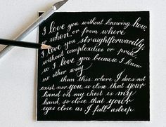 I believe this is a poem by Pablo Neruda... Beautiful.  Anne Robin - Calligraphy | Anne Robin: Los Angeles Calligrapher, Hand Written Calligraphy, Wedding Invitations