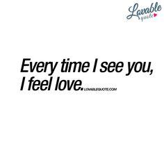 """Every time I see you, I feel love."" | www.lovablequote.com #ifeellove"