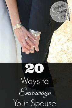 20 Ways to Encourage Your Spouse   Encourage your spouse daily with these tips from Satisfaction Through Christ!