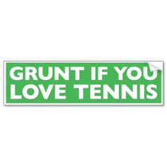 Grunt if you love tennis
