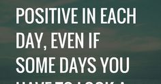 Inspirational Quotes: Look for something positive in each day, even if some days you have to look a little harder.  Follow: https://www.pinterest.c…   Pinteres…