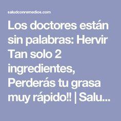 Los doctores están sin palabras: Hervir Tan solo 2 ingredientes, Perderás tu grasa muy rápido!!   Salud con Remedios