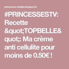 """#PRINCESSESTV: Recette """"TOPBELLE"""": Ma crème anti cellulite pour moins de 0.50€ !"""