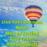 Free Kindle Book -  [Business & Money][Free] Live Your Dreams Now! Money Saving Tips To Let You Live Well!