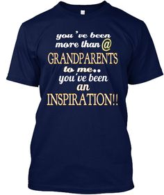 You 've Been More Than  @ Grandparents To Me You've Been An Inspiration!! Navy T-Shirt Front