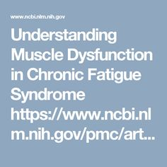 Understanding Muscle Dysfunction in Chronic Fatigue Syndrome https://www.ncbi.nlm.nih.gov/pmc/articles/PMC4779819/
