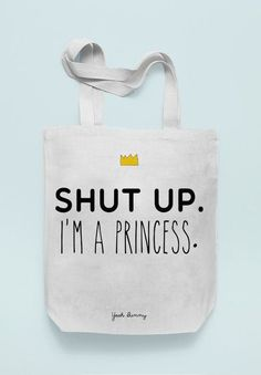 Shopping Bag - Shut Up - I'm a Princess - Tote by Yeah Bunny by yeahbunny. Explore more products on http://yeahbunny.etsy.com