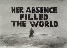 """Her absence filled the world."""