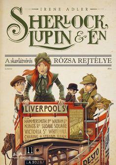Irene Adler: Sherlock Lupin és Én - A skarlátvörös rózsa rejtélye Irene Adler, Sherlock Holmes, Tapas, Frank Zappa, Lectures, Book Lovers, Liverpool, Mystery, Novels