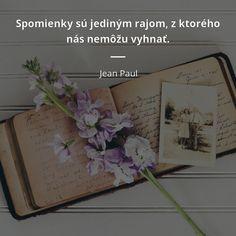 Spomienky sú jediným rajom, z ktorého nás nemôžu vyhnať. Amen, Quotes, Pastor, Quotations, Quote, Shut Up Quotes, Artist