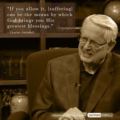 """""""If you allow it, [suffering] can be the means by which God brings you His greatest blessings."""" - Charles Swindoll #suffering #greatest #blessings"""