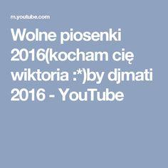 Wolne piosenki 2016(kocham cię wiktoria :*)by djmati 2016 - YouTube