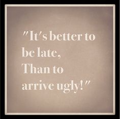 """""""it's better to be late, than to arrive ugly!"""" Makeup Inspiration 
