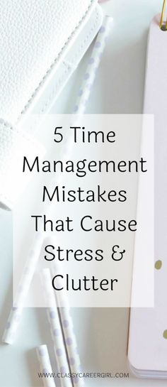 5 Time Management Mistakes That Cause Stress & Clutter