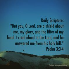 """Daily Scripture: """"But you, O Lord, are a shield about me, my glory, and the lifter of my head. I cried aloud to the Lord, and he answered me from his holy hill."""" Psalm 3:3-4 #DailyScripture #eveningscripture #psalms #scripturequote #biblequote #instabible #instaquote #quote #seekgod #godsword #godislove #gospel #jesus #jesussaves #teamjesus #LHBK #youthministry #preach #testify #pray #rollin4Christ #atruegospelministry"""