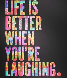 Laugh as much as you can!