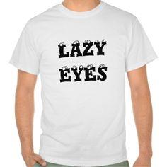 Lazy eyes shirts